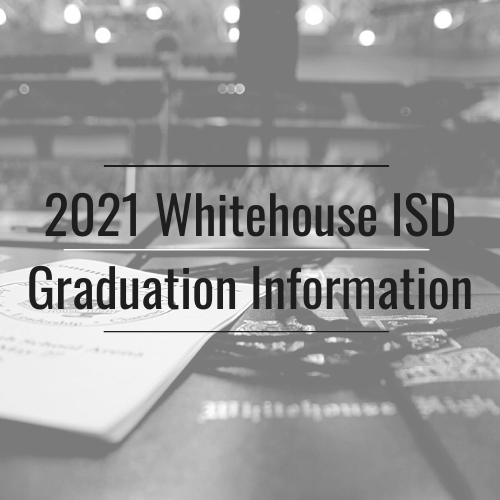 2021 Whitehouse ISD Graduation Information