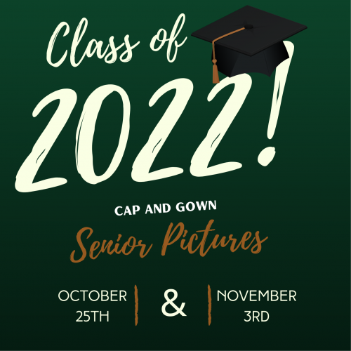 Graduation Cap. Class of 2022! Cap and Gown Senior Pictures October 25th and November 3rd.