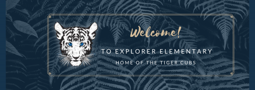 Welcome to Explorer Elementary Home of the Tiger Cubs