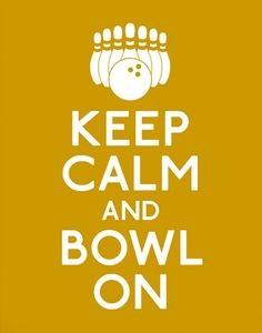 Keep Calm and Bowl on