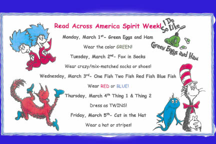 The Week of March 1st thru the 5th is Read Across America Week. Please join us in dressing up for Spirit Week as you can!!