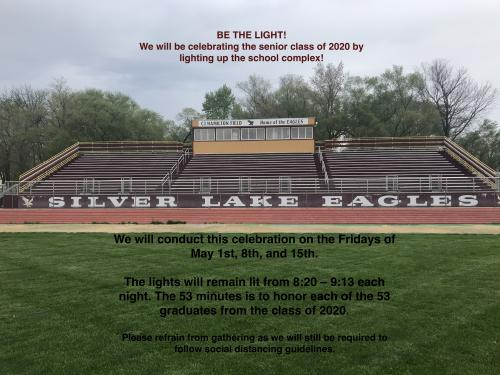 We will be celebrating the senior class of 2020 by lighting up the school complex! We will conduct this celebration on the Fridays of May 1st, 8th, and 15th. The lights will remain lit from 8:20 - 9:13 each night. The 53 minutes is to honor each of the 53 graduates from the class of 2020. Please refrain from gathering as we will still be required to follow social distancing guidelines.