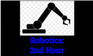 Robotics:  2nd Hour