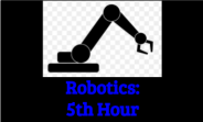Robotics:  5th Hour