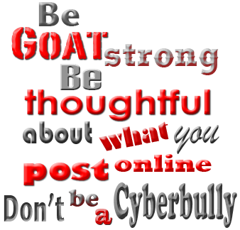 Be Goat strong, be thoughtful about what you post online.  Don't be a cyberbully.