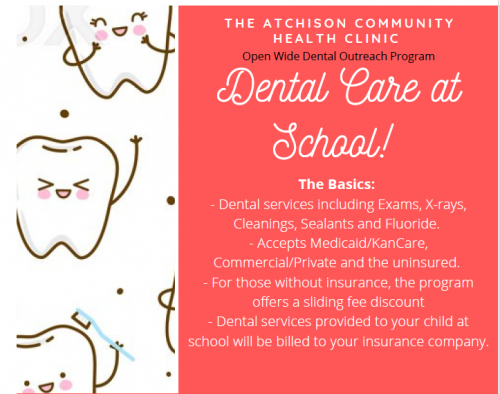 The Atchison Community Health Clinic Open Wide Dental Outreach Program Dental Care At School! The Basics: -Dental Services including exams, xrays, cleanings, sealants, and fluoride. - Accepts medicaid/kancare, Commercial/private and the Uninsured - For those without insurance the program offers a sliding fee discount - Dental services provided to your child at school will be billed to your insurance company