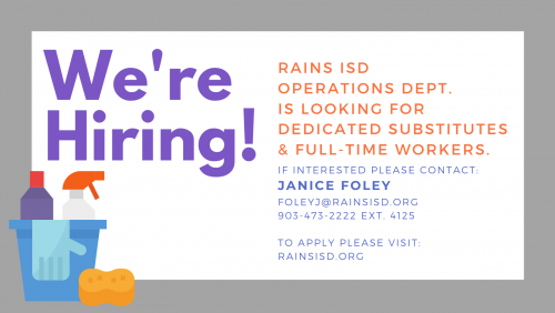 We're Hiring! Rains ISD Operations Department is looking for dedicated substitutes and full-time workers. If interested please contact: Janice Foley through email at foleyj@rainsisd.org or by phone at 903-473-2222 ext. 4125. To apply please visit rainsisd.org.