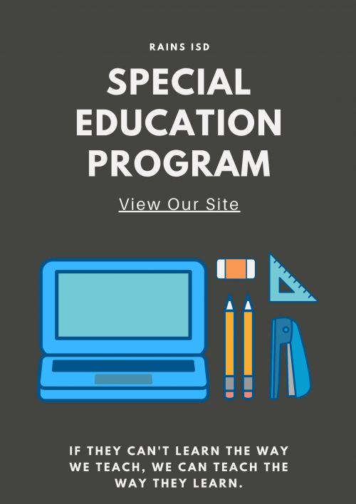 Rains ISD Special Education Program. View Our Site. If they can't learn the way we teach, we can teach the way they learn.