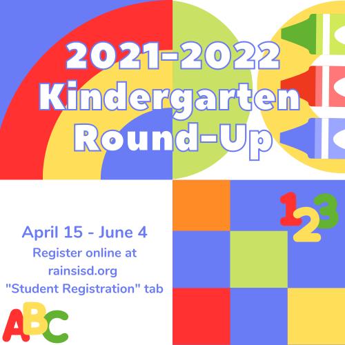 2021-2022 Kindergartdn Round-Up on April 15-June 4.Register online at rainsisd.org under the 'Student Registration