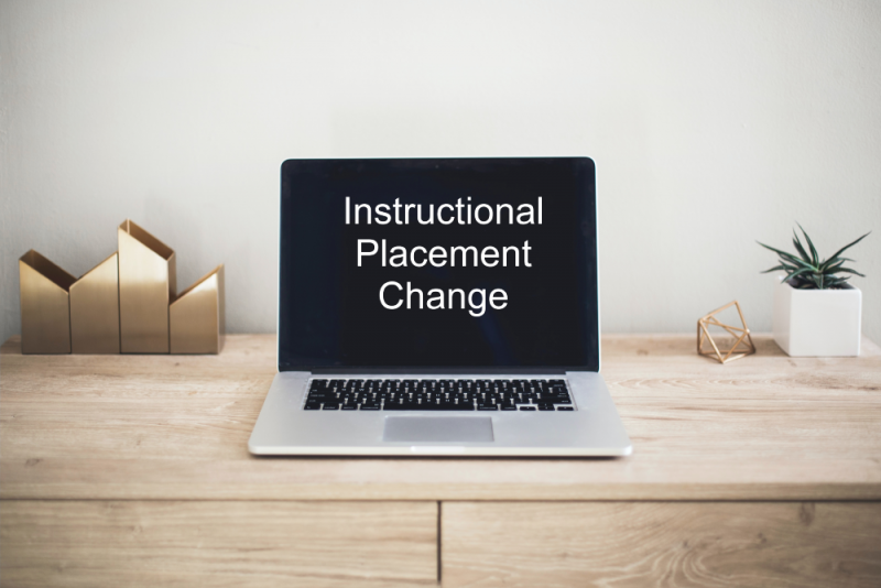 Instructional Placement Change