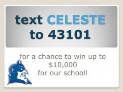 Text CELESTE to 43101 for a chance to win our school up to $10,000!