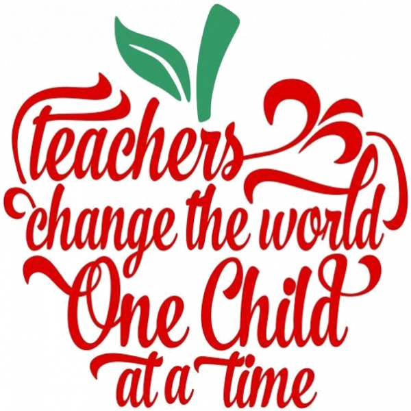 Quote: Teachers change the world One Child at a time.