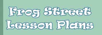 Frog Street Lesson Plans - presented by Bowie Head Start