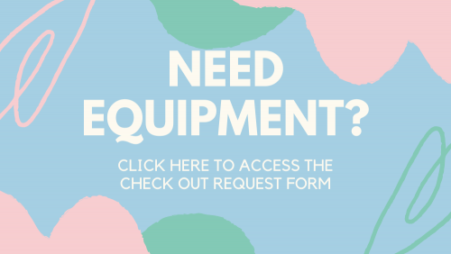 reads: need equipment? click here to access the check out request form
