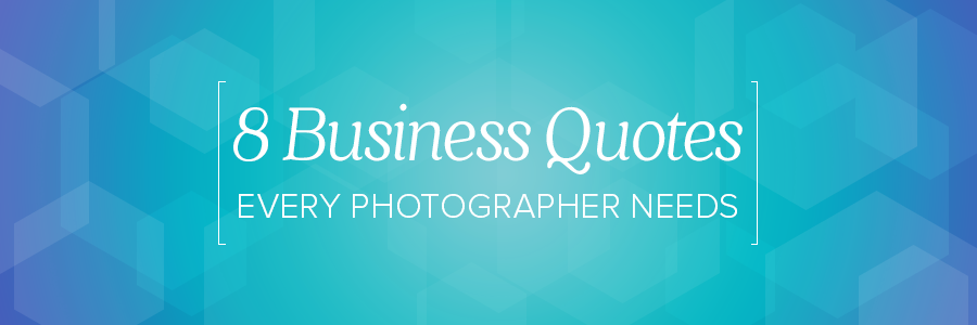 Wedding Photography Quotes And Sayings: 8 Business Quotes Every Wedding Photographer Needs