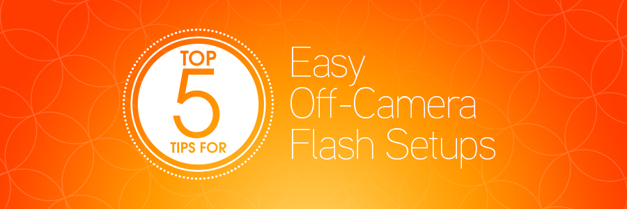 off camera flash setup strategies for photographers