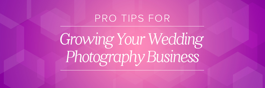 pro tips for growing your wedding photography business