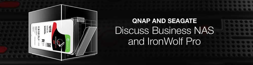 QNAP AND SEAGATE - Discuss Business NAS and IronWolf Pro