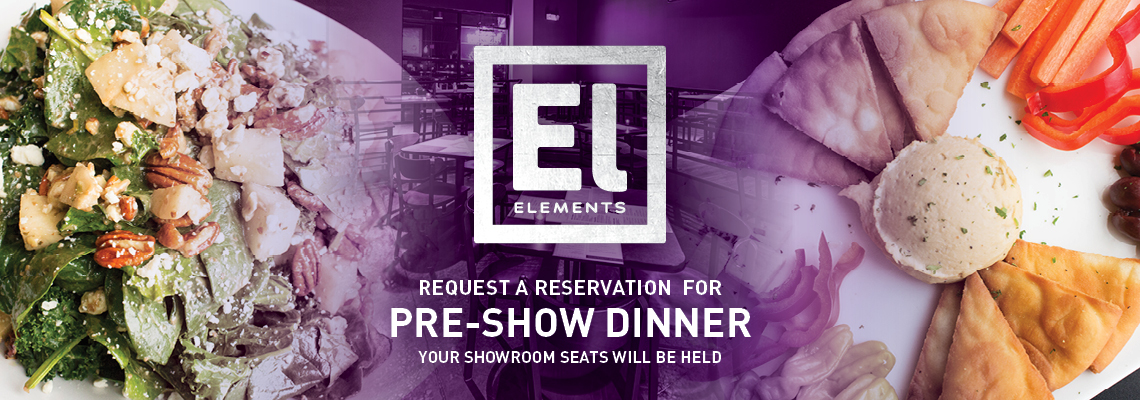 Elements Restaurant - Request a Reservation For Pre-show Dinner (Your showroom seats will be held)