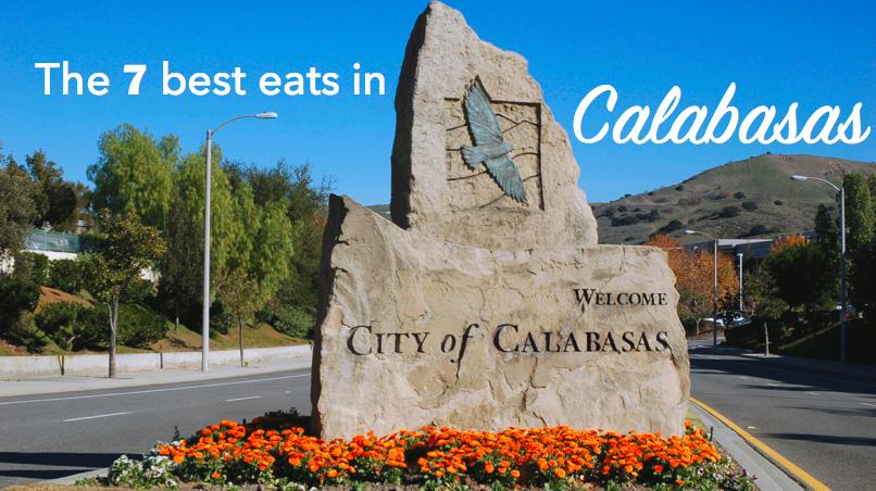 The 7 Best Eats In Calabasas
