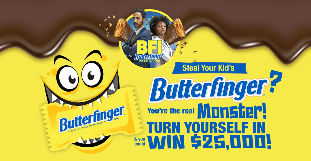 Turn Yourself In To The Butterfinger BFI For A Chance To Win $25,000