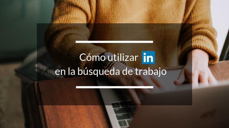 Cómo utilizar LinkedIn para la búsqueda de trabajo