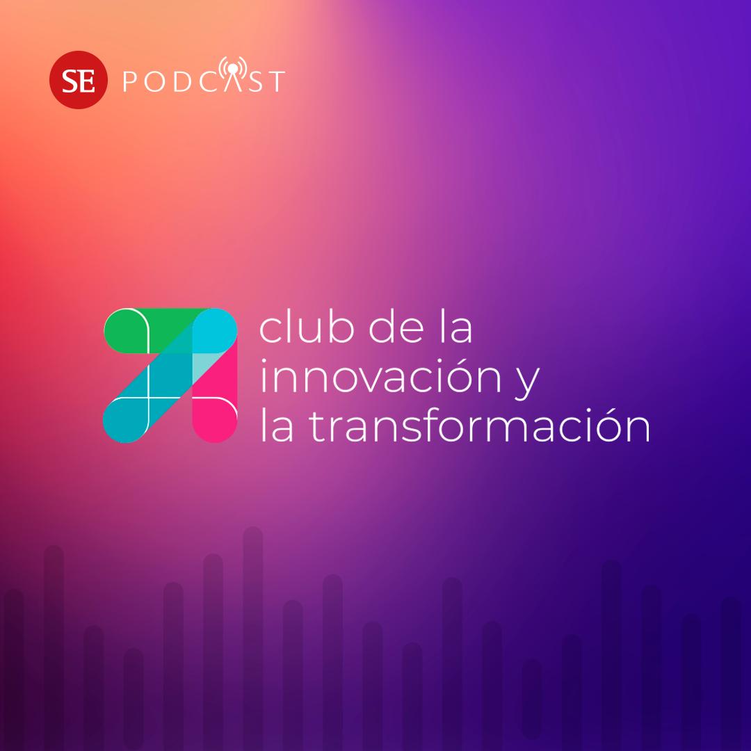 Club de la Innovación y la Transformación: el Podcast