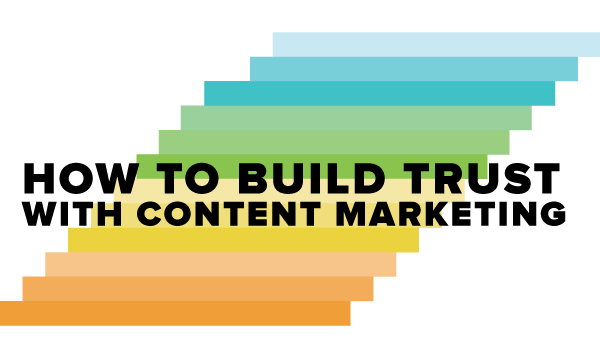 How to Build Trust with Content Marketing