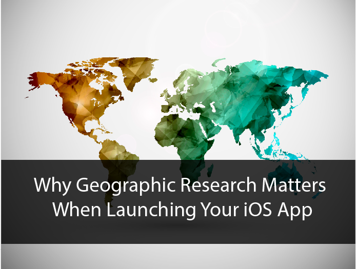 Why Geographic Research Matters When Launching Your iOS App