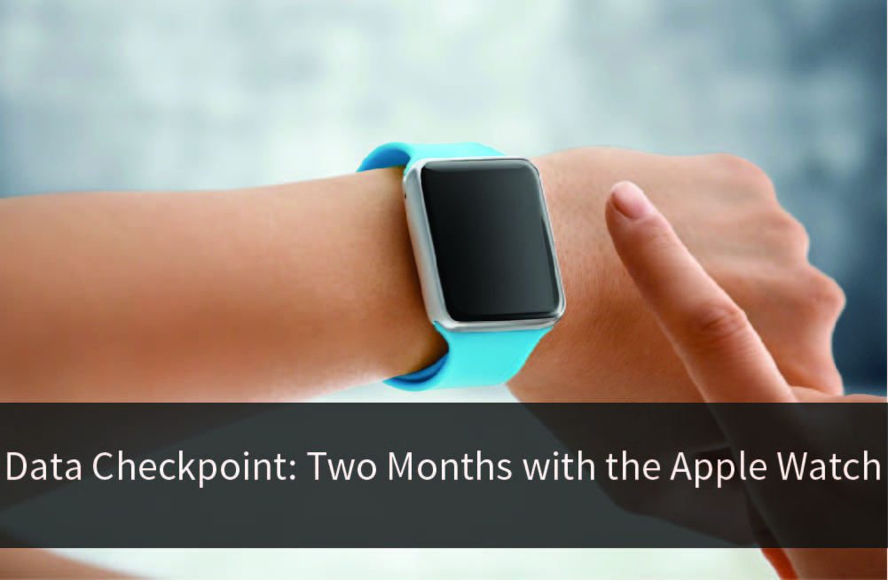 Title Image for Data Checkpoint: Two Months with the  Apple Watch