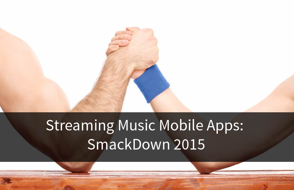 Title Image for Streaming Music Mobile Apps: SmackDown 2015