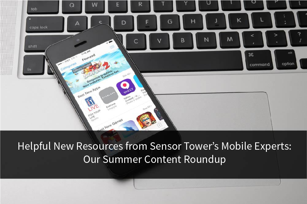 Title Image for Helpful New Resources from Sensor Tower's Mobile Experts: Our Summer Content Roundup