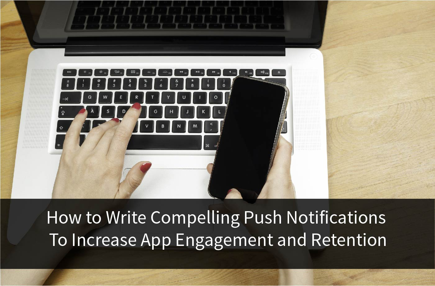 Title Image for How to Write Compelling Push Notifications to Increase App Engagement and Retention