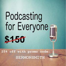 podcastingforeveryone promo SERMONSMITH
