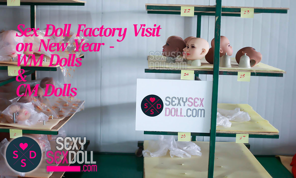 Sex Doll Factory Visit on New Year – CM