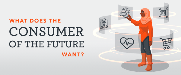 What does the consumer of the future want?
