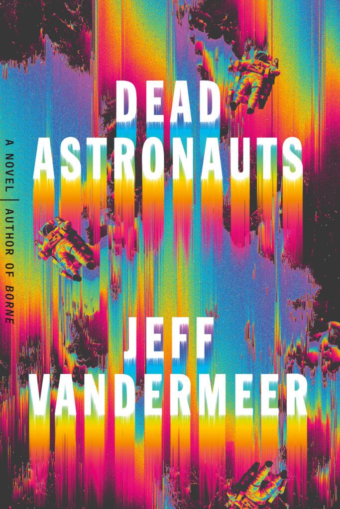 Review: Jeff VanderMeer's 'Dead Astronauts' is weird, wildly imaginative sci-fi