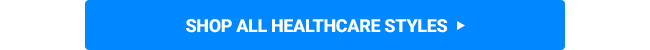SHOP ALL STYLES IN HEALTHCARE