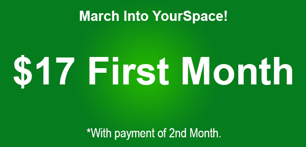 March Into YourSpace! First Month just $17 with paid 2nd month.