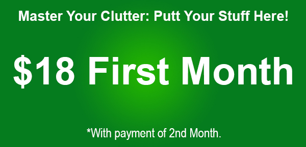 Master Your Clutter: Putt Your Stuff at YourSpace Storage. $18 First month with payment of 2nd month rent.