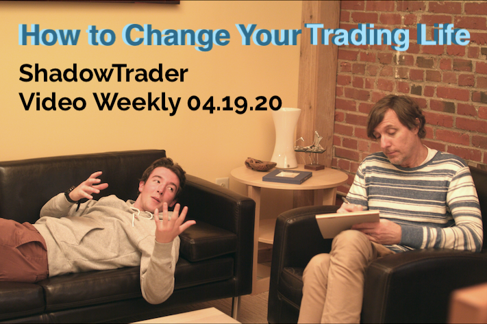 ShadowTrader Video Weekly 04.19.20 | How to Change Your Trading Life