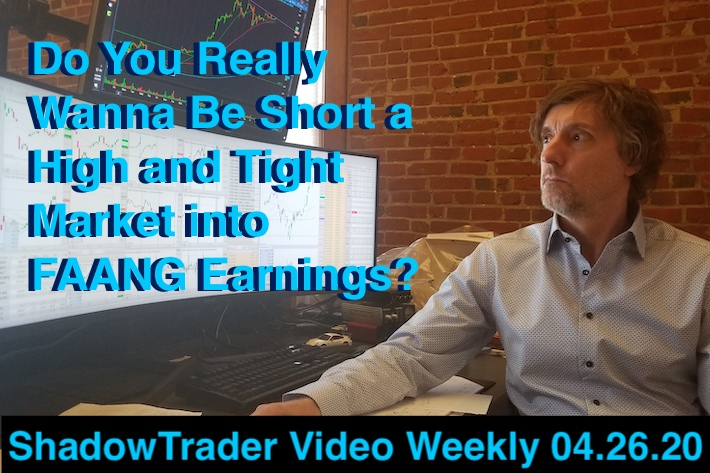 ShadowTrader Video Weekly 04.26.20 | Do You Really Wanna Be Short a High and Tight Market into FAANG Earnings?