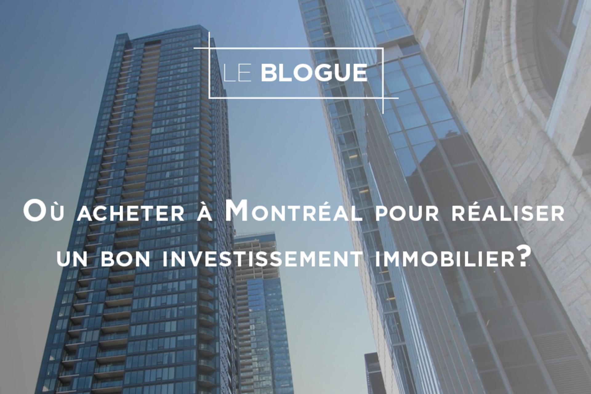 Ou acheter à Montréal pour réaliser un bon investissement immobilier ?