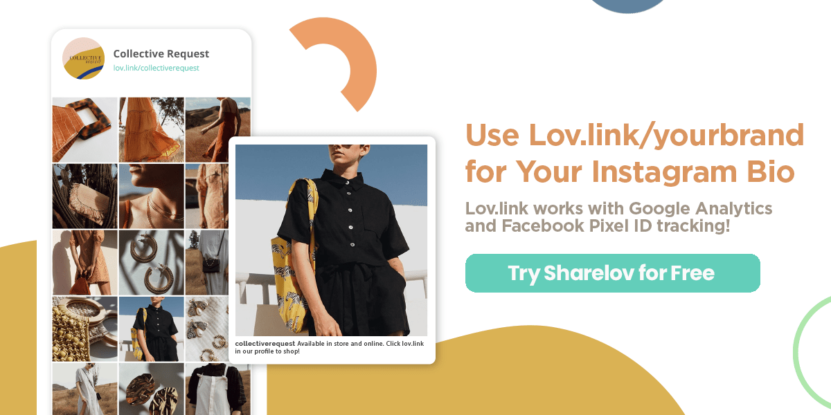 Use Lov.link/yourbrand for your Instagram bio Lov.link works with Google Analytics and Facebook Pixel ID tracking