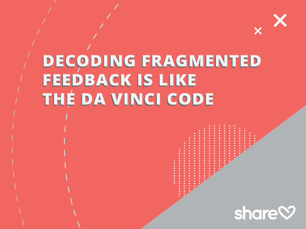 Decoding fragmented feedback is like the davinci code