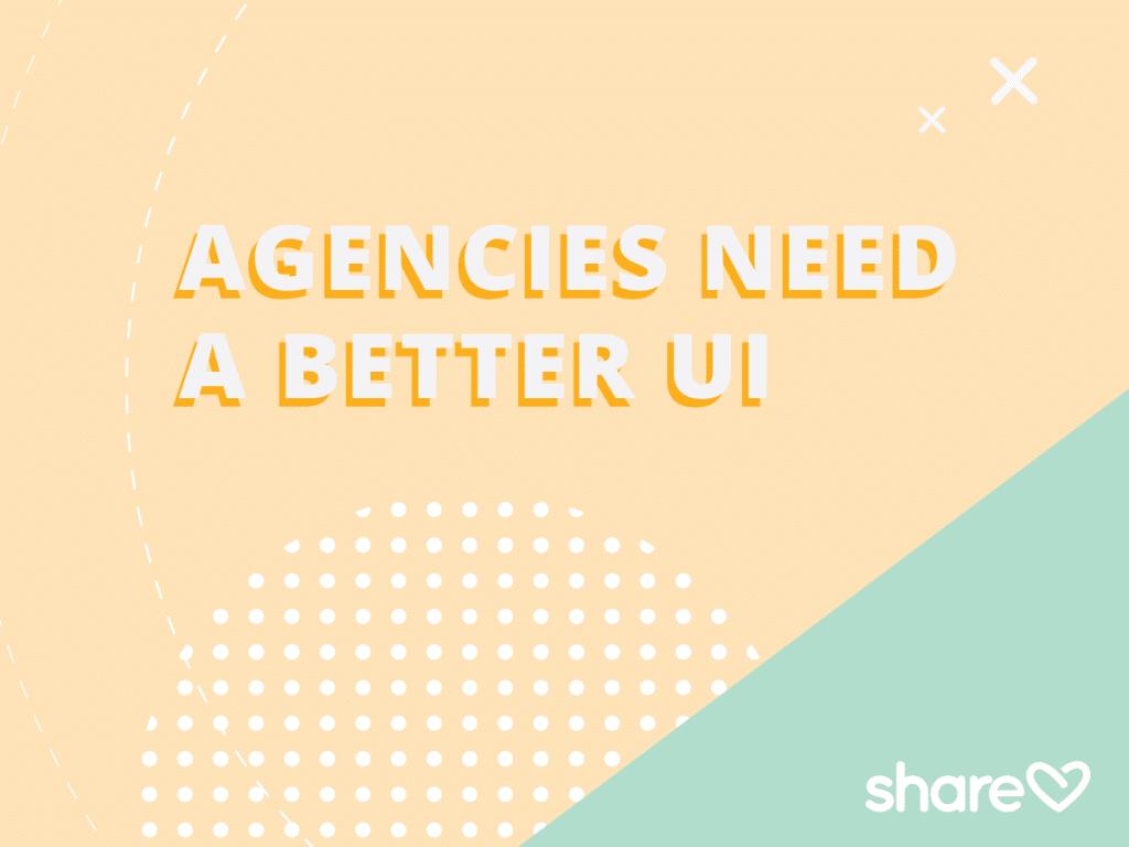 Agencies need a better UI