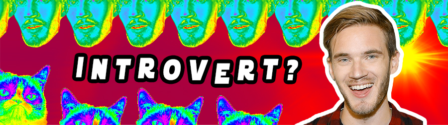 PewDiePie Is An Introvert: When to act more extroverted than you really are