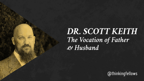 Dr. Keith on Vocation of Father & Husband