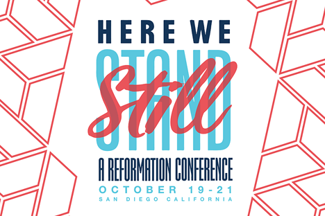 HERE WE STILL STAND: A REFORMATION CONFERENCE