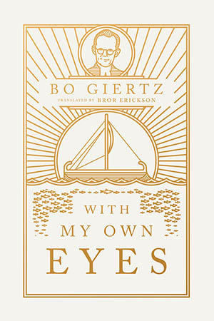 Bo Giertz' 'With My Own Eyes', translated by Bror Erickson